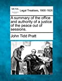 A summary of the office and authority of a justice of the peace out of Sessions, John Tidd Pratt, 1240030819