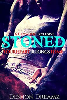STONED: Your Heart Belongs To Me (YHBTM  Book 1) by [Dreamz, Deshon]