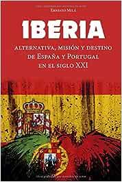 IBERIA: Alternativa, Misión y Destino de España y Portugal en el Siglo XXI: Amazon.es: MIlà, Ernesto: Libros