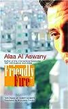Friendly Fire, Alaa Al Aswany, 9774161440