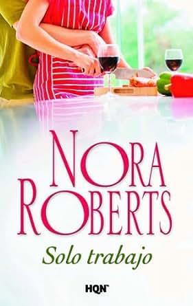 Sólo Trabajo (Nora Roberts) EBook: Nora Roberts: Amazon.es: Tienda ...