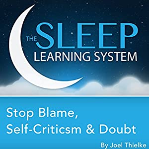 Stop Blame, Self-Criticism, and Doubt, Guided Meditation and Affirmations (The Sleep Learning System) Speech