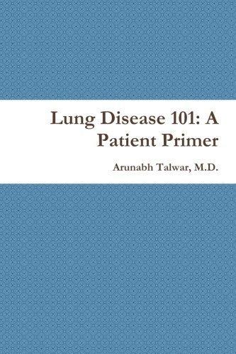 Lung Disease 101: A Patient Primer by M.D., Arunabh Talwar (2015-04-03)