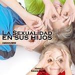 La sexualidad en los hijos [Sexuality in Children] | Ivette Zamora,German Lopez,Jaime Tovar,Joaquin Madrigal