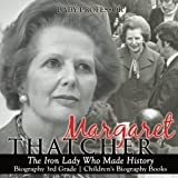 Margaret Thatcher : The Iron Lady Who Made History - Biography 3rd Grade | Children s Biography Books