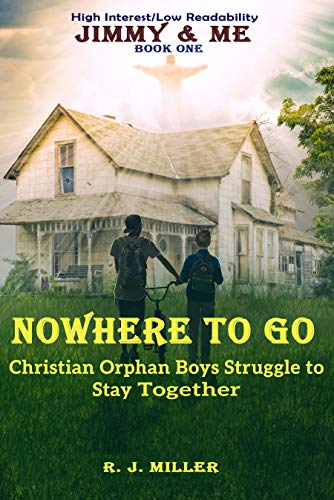 NOWHERE TO GO: Christian Orphan Preteen Brothers' Adventure in Holy Spirit living, living Green, & Gardening. (Jimmy & Me Book 1) by [Miller, R. J.]