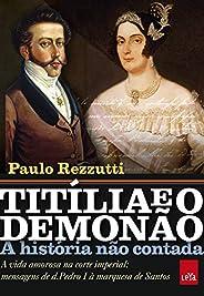 Titília e o Demonão: A vida amorosa na corte imperial: mensagens de d. Pedro I à marquesa de Santos (A históri