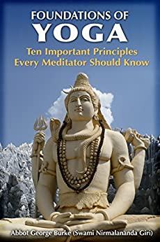 Foundations of Yoga: Ten Important Principles Every Meditator Should Know by [Burke (Swami Nirmalananda Giri, Abbot George]