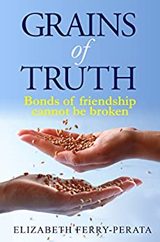 Grains of Truth: Bonds of friendship cannot be broken by [Ferry-Perata, Elizabeth]