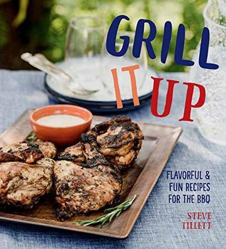 Grill It Up: Flavorful & Fun Recipes for the BBQ by Steve Tillett