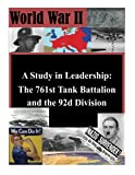 761st tank battalion - A Study in Leadership: The 761st Tank Battalion and the 92d Division