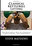 Classical Kettlebell Lifting: The Kettlebell Way to Strength, Conditioning, and Endurance