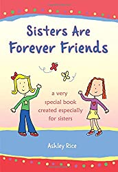 Sisters Are Forever Friends: A Very Special Book Created Especially for Sisters