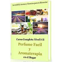 Perfume Facil y Aromaterapia en el Hogar: Como fabricar productos de perfumeria natural y aromaterapia (Nivel inicial-intermedio nº 1)