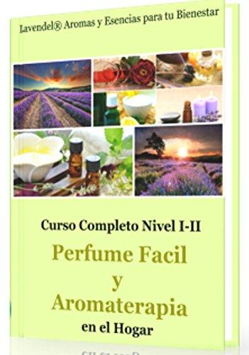 Descargar Libro Perfume Facil Y Aromaterapia En El Hogar: Como Fabricar Productos De Perfumeria Natural Y Aromaterapia Omar G.palma