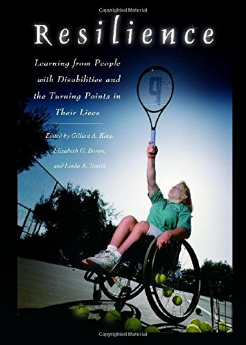 Resilience: Learning from People with Disabilities and the Turning Points in Their Lives (Praeger Series in Health Psychology)