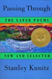 """Winner of the 1995 National Book Award, Passing Through confirms that the venerable doyen of American poetry is still a poet in his prime.""―Atlantic Monthly Stanley Kunitz, one of the masters of contemporary poetry, presents his ninth collection, ga..."