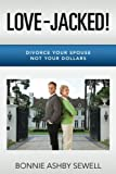 img - for Love-Jacked!: Divorce Your Spouse, Not Your Dollars book / textbook / text book