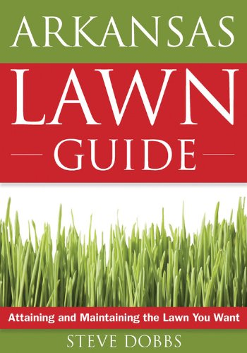 Arkansas Lawn Guide: Attaining and Maintaining the Lawn You Want (Guide to Midwest and Southern Lawns)