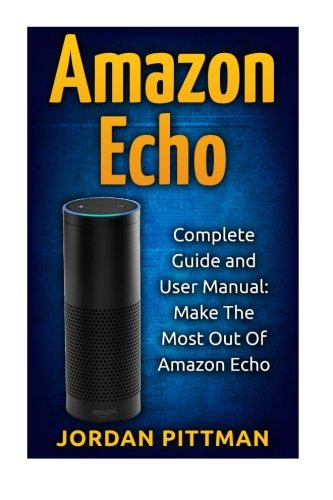Tv Service Manual (Amazon Echo: Complete User Manual and Guide: Make The Most Out Of Amazon Echo (Amazon Echo Alexa Kit, Amazon Prime, Simple User Guide, Web)
