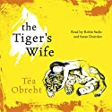The Tiger's Wife Audiobook by Tea Obreht Narrated by Robin Sachs, Susan Duerden