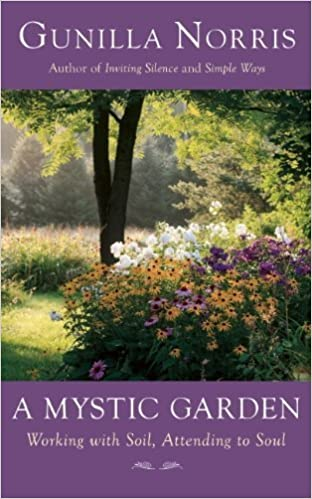 Book A Mystic Garden: Working with Soil, Attending to Soul by Norris, Gunilla (2013)