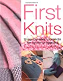 img - for First Knits: Step-By-Step Projects for Knitting Novices book / textbook / text book