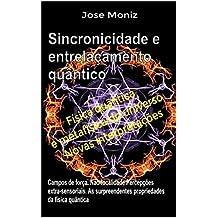 Sincronicidade e entrelaçamento quântico. Campos de força, não-localidade, percepções extra-sensoriais. As surpreendentes propriedades da física quântica. (Portuguese Edition)