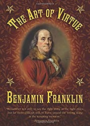 The Art of Virtue: Ben Franklin's Formula for Successful Living
