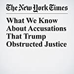 What We Know About Accusations That Trump Obstructed Justice   Charlie Savage