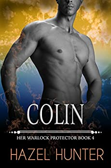 Colin (Book 4 of Her Warlock Protector): A Steamy Paranormal Romance by [Hunter, Hazel]