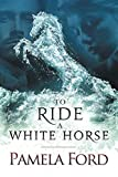 To Ride a White Horse: An Irish historical love story by  Pamela Ford in stock, buy online here