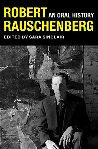 Robert Rauschenberg: An Oral History por Sara Sinclair,Peter Bearman,Mary Marshall Clark