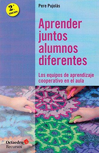 Aprender juntos alumnos diferentes: Los equipos de aprendizaje cooperativo en el aula