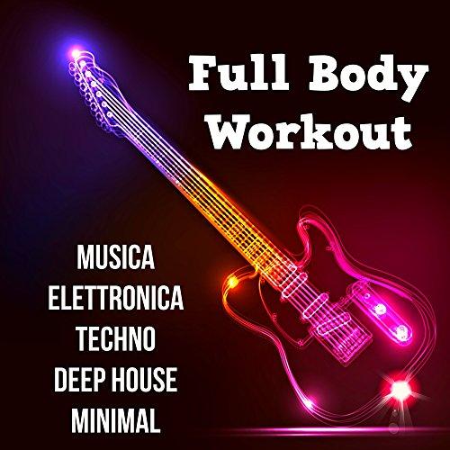 Minimal Music House (Full Body Workout - Musica Elettronica Techno Deep House Minimal per una Festa Perfetta e Intenso Programma di Allenamento)