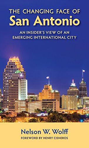 The Changing Face of San Antonio: An Insider's View of an Emerging International City ()