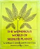 The Wondrous World of Seedless Plants, William Carey Grimm and M. Jean Craig, 0672517094