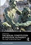 The Sexual Constitution of Political Authority : The 'Trials' of Same-Sex Desire, Zanghellini, Aleardo, 041582740X