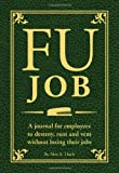 FU Job: A journal for employees to destroy, rant and vent without losing their jobs