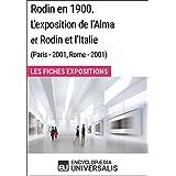 Rodin en 1900. L'exposition de l'Alma et Rodin et l'Italie (Paris - 2001, Rome - 2001): Les Fiches Exposition d'Universalis (French Edition)