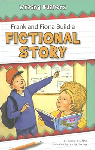 Frank and Fiona Build a Fictional Story (Writing Builders)