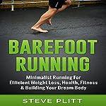 Barefoot Running: Minimalist Running for Efficient Weight Loss, Health, Fitness & Building Your Dream Body | Steve Plitt