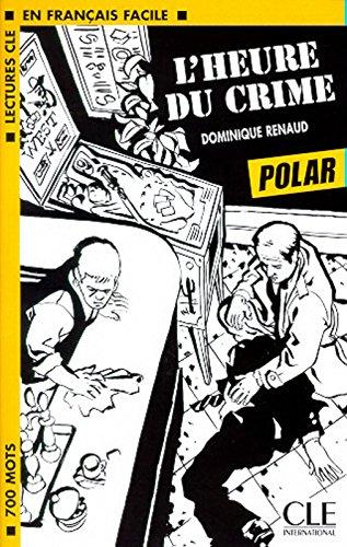 Lectures Cle En Francais Facile: Level 1 L'Heure Du Crime (English and French Edition)