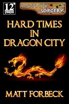 Hard Times in Dragon City (Shotguns & Sorcery Book 1) by [Forbeck, Matt]
