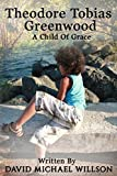img - for Theodore Tobias Greenwood: A Child of Grace book / textbook / text book