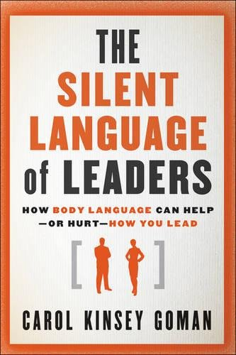 The Silent Language of Leaders: How Body Language Can Help--or Hurt--How You Lead by imusti