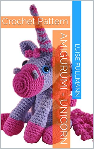 Amigurumi Unicorn Crochet Pattern Kindle Edition By Luise Awesome Unicorn Crochet Pattern