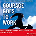 Courage Goes to Work: How to Build Backbones, Boost Performance, and Get Results Audiobook by Bill Treasurer Narrated by Jay Webb