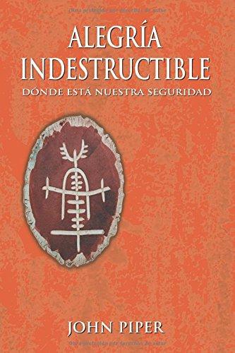Alegría Indestructible  [Piper, John] (Tapa Blanda)