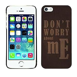 Dragon Case - FOR iPhone 5 / 5S - don't worry about me - Caja protectora de pl??stico duro de la cubierta Dise?¡Ào Slim Fit